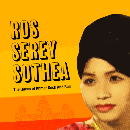 Playlist: Ros Serey Sothea: The Queen of Cambodian Rock and Roll